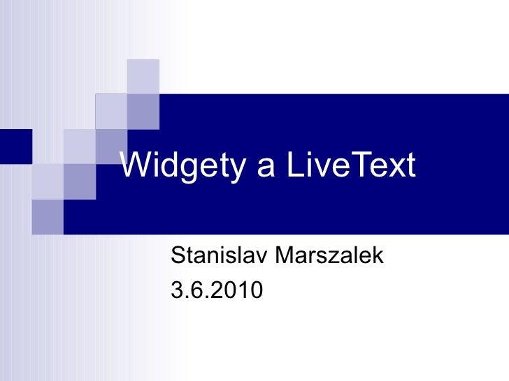 Widgety a LiveText Stanislav Marszalek 3.6.2010