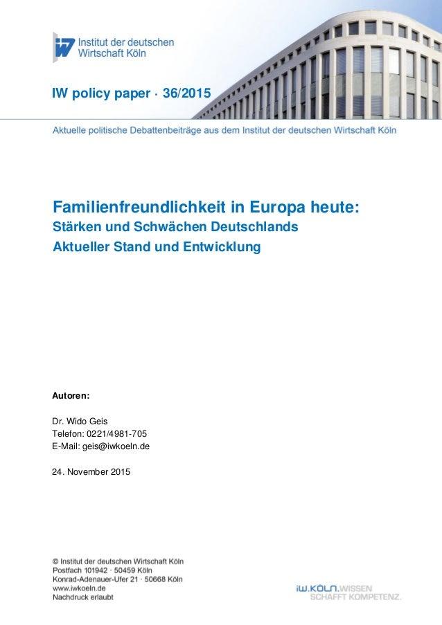 Familienfreundlichkeit in Europa heute: Stärken und Schwächen Deutschlands Aktueller Stand und Entwicklung IW policy paper...
