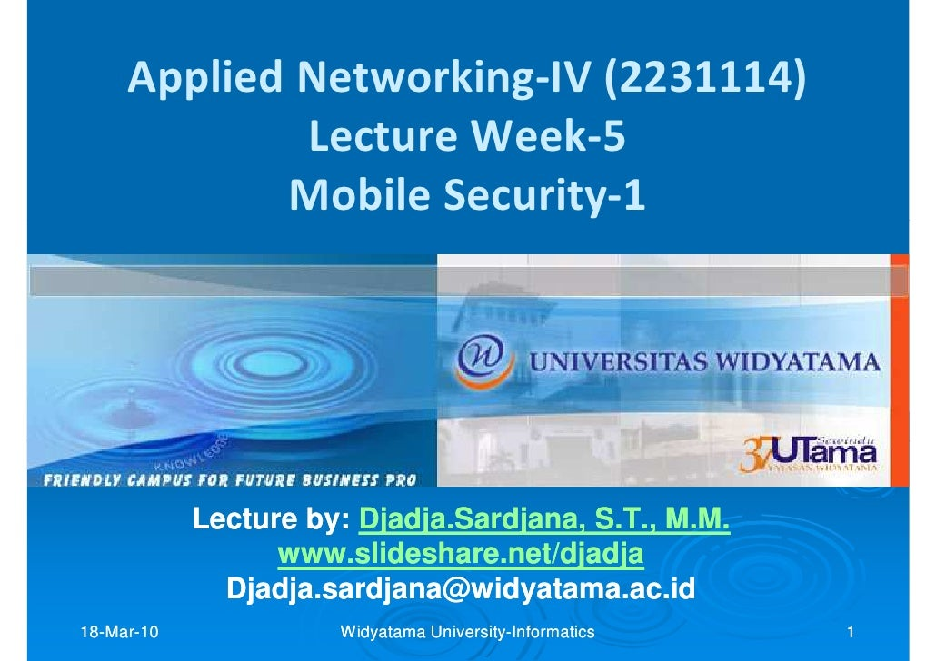Widyatama Lecture Applied Networking-IV Week05 Mobile Security 1