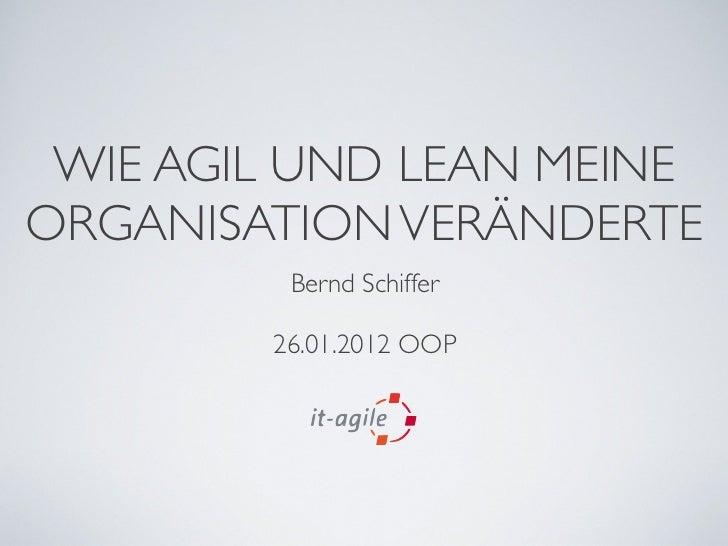 WIE AGIL UND LEAN MEINEORGANISATION VERÄNDERTE         Bernd Schiffer        26.01.2012 OOP
