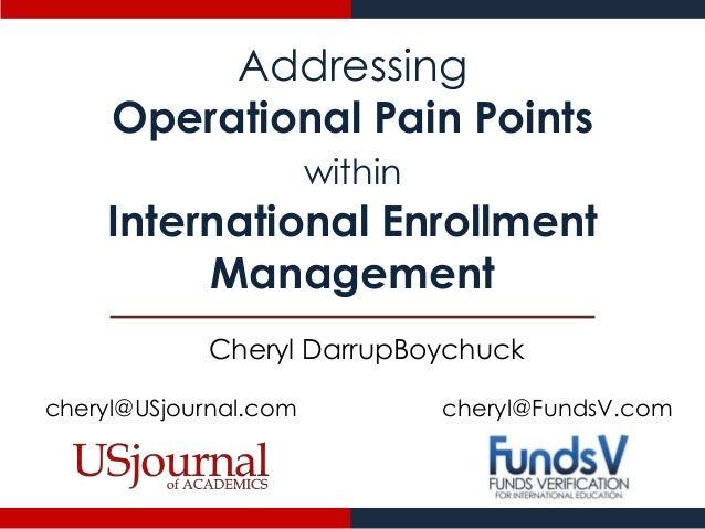Addressing Operational Pain Points within  International Enrollment Management Cheryl DarrupBoychuck cheryl@USjournal.com ...