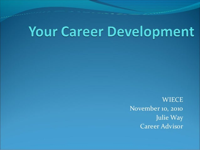WIECE November 10, 2010 Julie Way Career Advisor
