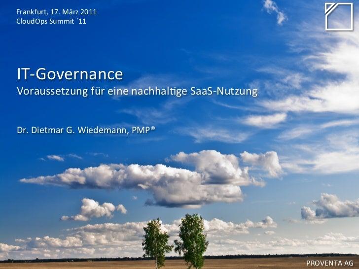 Frankfurt, 17. März 2011 CloudOps Summit ´11 IT-‐Governance  Voraussetzung für eine nachhal8ge ...
