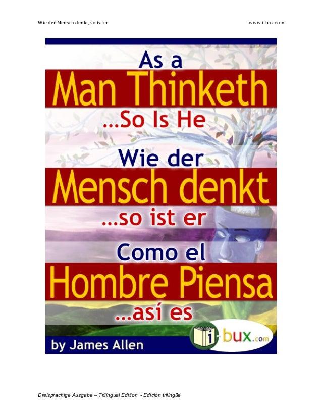 Wie  der  Mensch  denkt,  so  ist  er      www.i-‐bux.com   Dreisprachige Ausgabe – Trilingual Edition ...