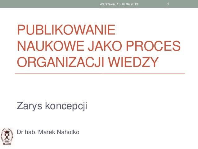 Publikowanie naukowe jako proces organizacji wiedzy. Zarys koncepcji / Marek Nahotko