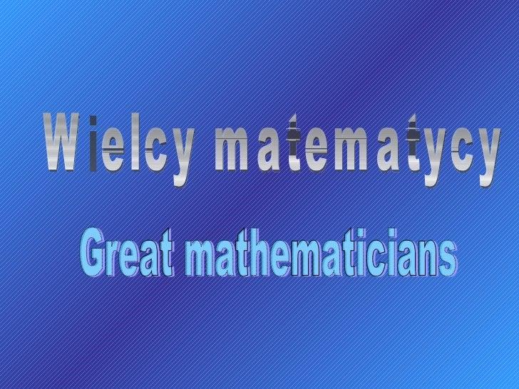 Wielcy matematycy  Great mathematicians