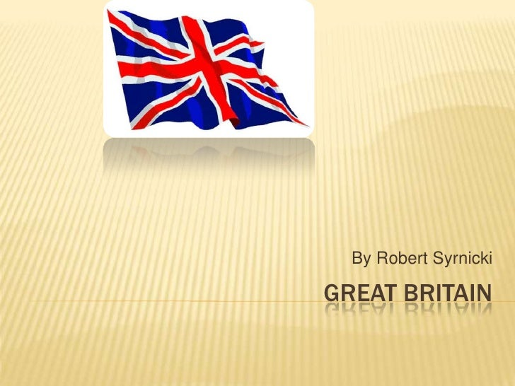 Great Britain<br />By Robert Syrnicki<br />