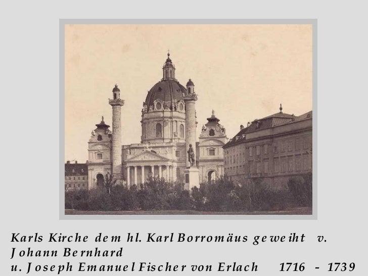 Karls Kirche dem hl. Karl Borromäus geweiht  v. Johann Bernhard  u. Joseph Emanuel Fischer von Erlach  1716  -  1739  erri...