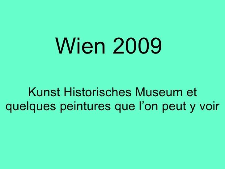Wien 2009 Kunst Historisches Museum et quelques peintures que l'on peut y voir