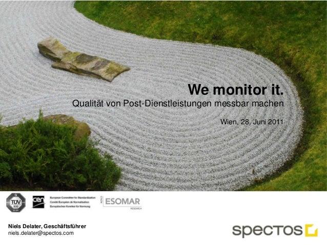 Qualität von Post-Dienstleistungen messbar machen Seite 1 | 28.06.2011 | © Spectos GmbH 2011 –We monitor it. We monitor it...
