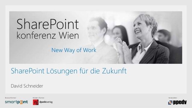 Bronze-Partner: Medien-Partner: Veranstalter: New Way of Work SharePoint Lösungen für die Zukunft David Schneider