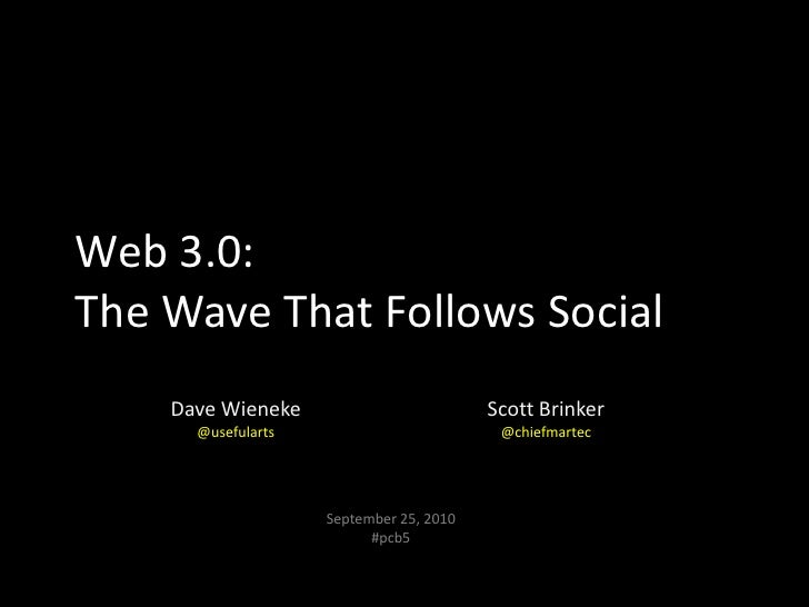 Web 3.0:  The Wave That Follows Social<br />Dave Wieneke@usefularts<br />Scott Brinker@chiefmartec<br />September 25, 2010...