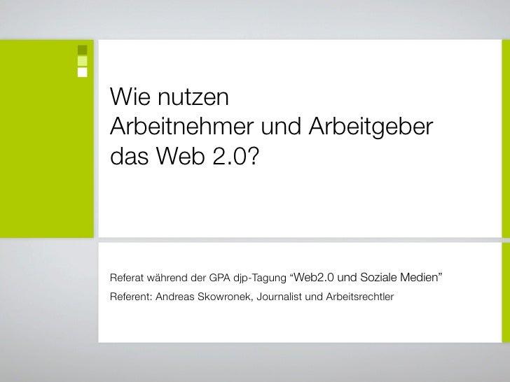 """Wie nutzen Arbeitnehmer und Arbeitgeber das Web 2.0?    Referat während der GPA djp-Tagung """"Web2.0 und Soziale Medien"""" Ref..."""