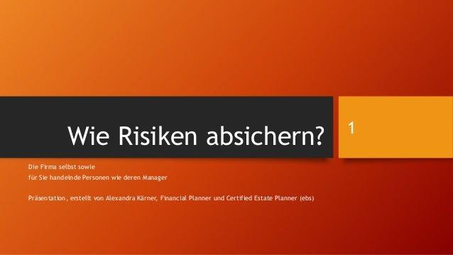 Wie Risiken absichern? Die Firma selbst sowie für Sie handelnde Personen wie deren Manager Präsentation, erstellt von Alex...