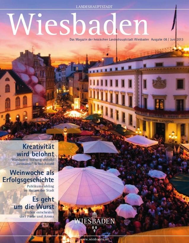 www.wiesbaden.de LANDESHAUPTSTADT Das Magazin der hessischen Landeshauptstadt Wiesbaden Ausgabe 08 / Juni 2013 Wiesbaden K...