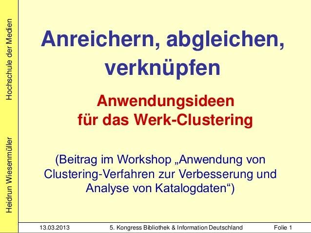 Heidrun Wiesenmüller: Anreichern, abgleichen, verknüpfen - Anwendungsideen für das Werk-Clustering