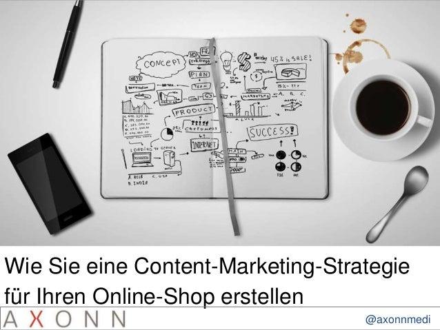 Wie Sie eine Content-Marketing-Strategie  für Ihren Online-Shop erstellen  @axonnmedi  a