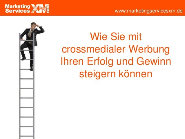 www.marketingservicesxm.deWie Sie mitcrossmedialer WerbungIhren Erfolg und Gewinnsteigern können