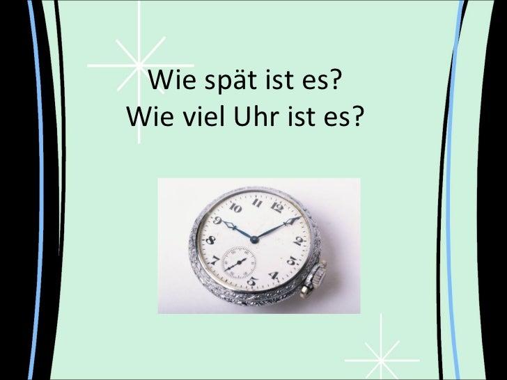 Wie spät ist es?Wie viel Uhr ist es?