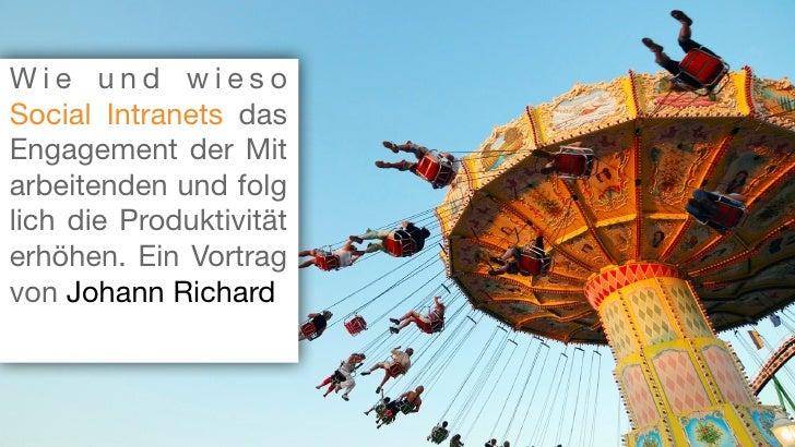 Wie und wieso Social intranets das Engagement der Mitarbeitenden und folglich die Produktivität erhöhen. ein Vortrag von Johann Richard