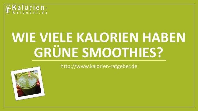 WIE VIELE KALORIEN HABEN  GRÜNE SMOOTHIES?  http://www.kalorien-ratgeber.de