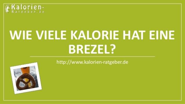 WIE VIELE KALORIE HAT EINE  BREZEL?  http://www.kalorien-ratgeber.de