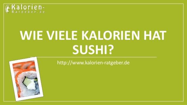 WIE VIELE KALORIEN HAT SUSHI? http://www.kalorien-ratgeber.de