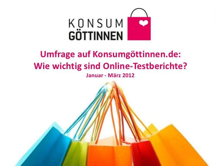 Umfrage auf Konsumgöttinnen.de:Wie wichtig sind Online-Testberichte?            Januar - März 2012
