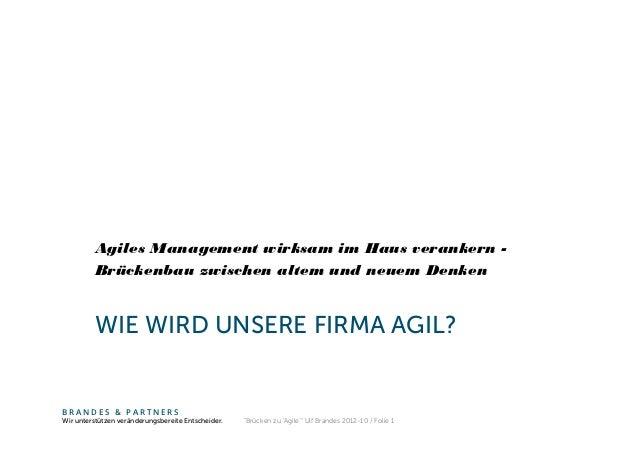 Agiles Management wirksam im Haus verankern -         Brückenbau zwischen altem und neuem Denken         WIE WIRD UNSERE F...