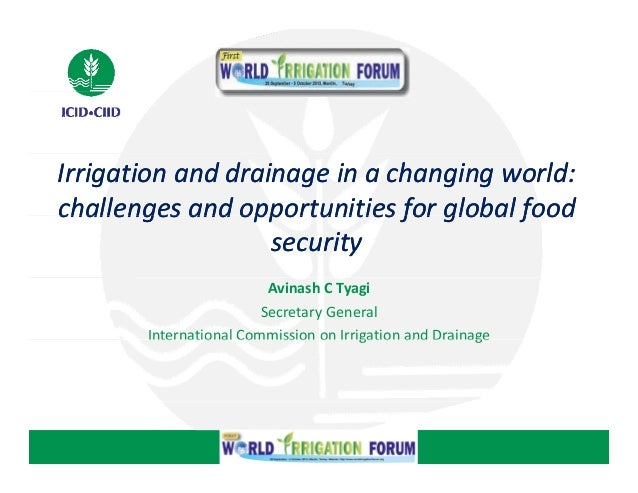 Presentation of Er. Avinash C. Tyagi, Secretary General, ICID at the 1st World Irrigation Forum (Plenary Session I on the Main Theme)