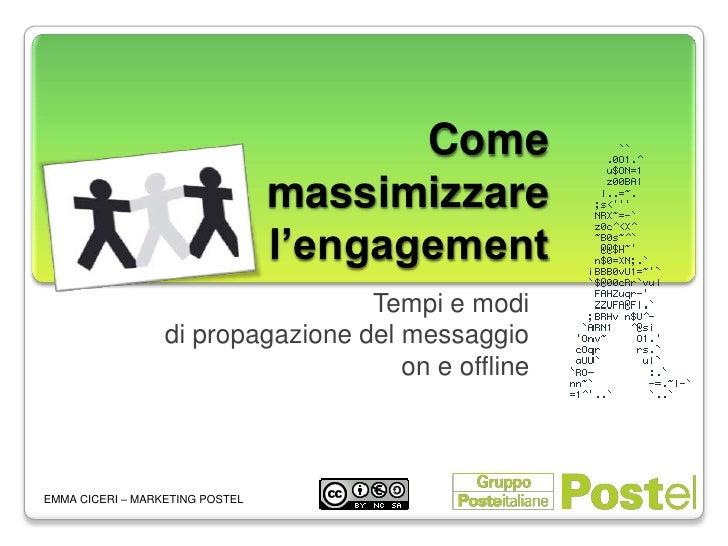 Come massimizzare l'engagement<br />Tempi e modi <br />di propagazione del messaggio <br />on e offline<br />EMMA CICERI –...