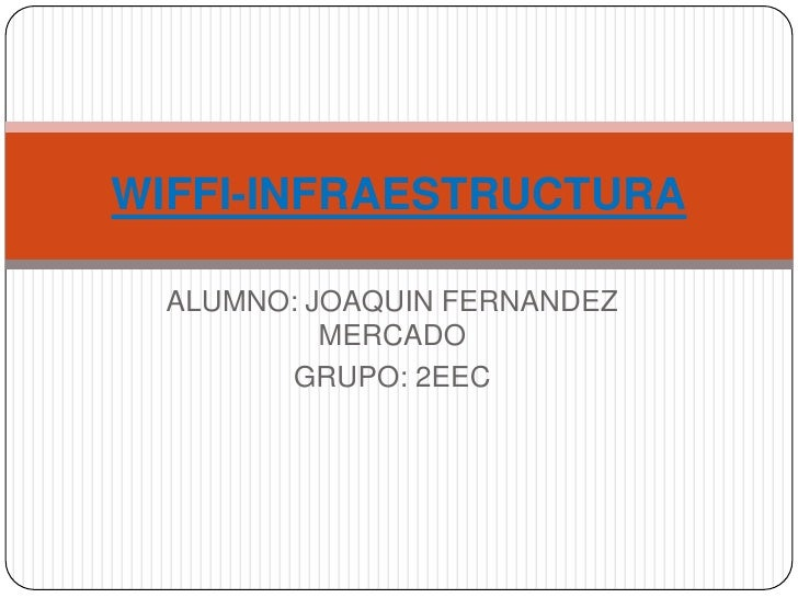 ALUMNO: JOAQUIN FERNANDEZ MERCADO<br />GRUPO: 2EEC<br />WIFFI-INFRAESTRUCTURA<br />