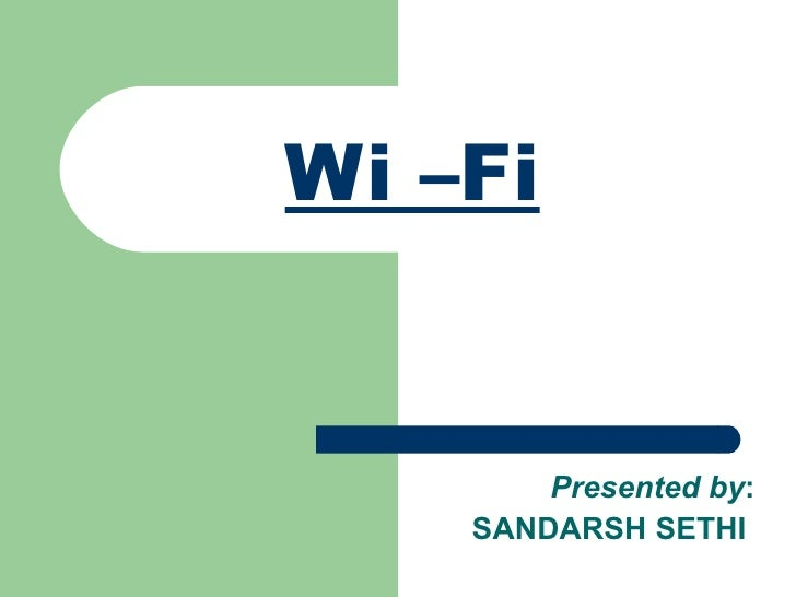 Wi –Fi   Presented by : SANDARSH SETHI