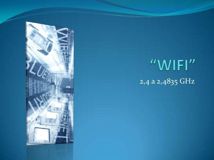"""WIFI""<br />2,4 a 2,4835 GHz<br />"