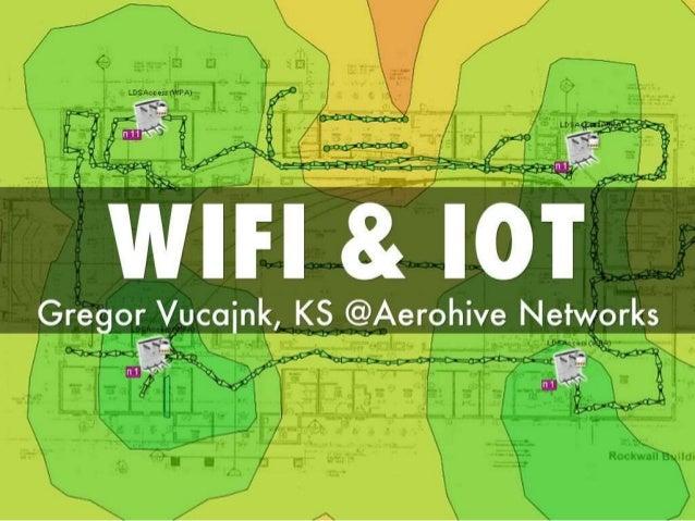 IoTMeetupGuildford#3: WiFi & IoT - Gregor Vucajnk (Aerohive Networks)