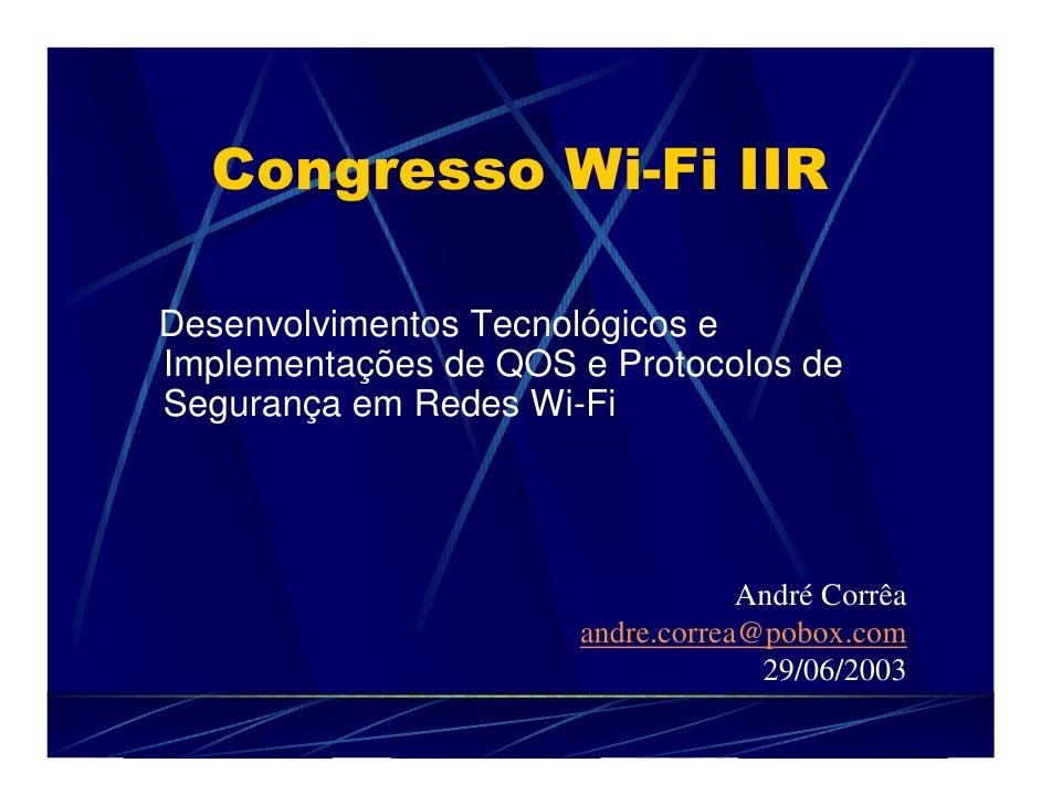 Congresso Wi-Fi IIR  Desenvolvimentos Tecnológicos e Implementações de QOS e Protocolos de Segurança em Redes Wi-Fi       ...