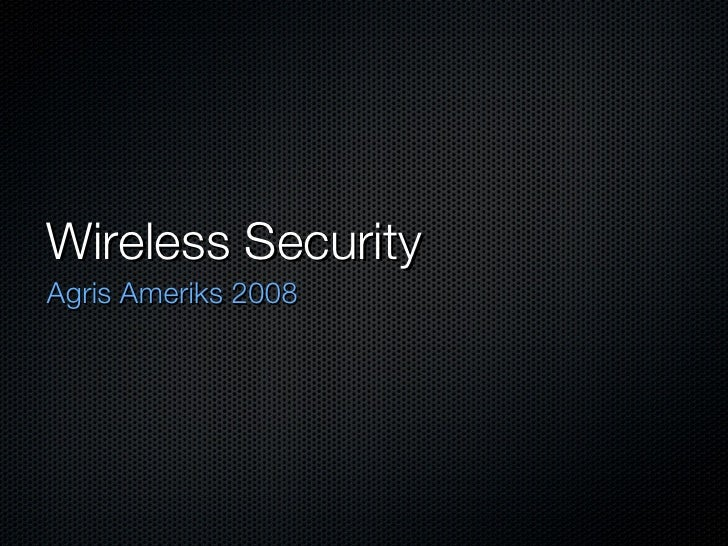 Wireless Security <ul><li>Agris Ameriks 2008 </li></ul>