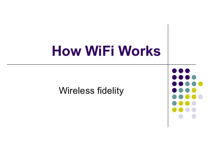 How WiFi Works Wireless fidelity