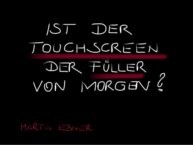 Ist der Touchscreen der Füller von morgen?