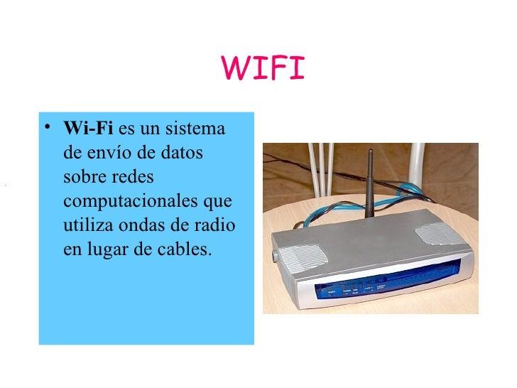 WIFI     • Wi-Fi es un sistema       de envío de datos .     sobre redes       computacionales que       utiliza ondas de ...
