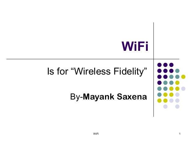 """WiFiIs for """"Wireless Fidelity""""      By-Mayank Saxena            WiFi             1"""