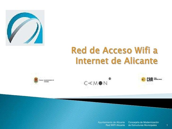 Red de Acceso Wifi a Internet de Alicante<br />Concejalía de Modernización de Estructuras Municipales<br />Ayuntamiento de...