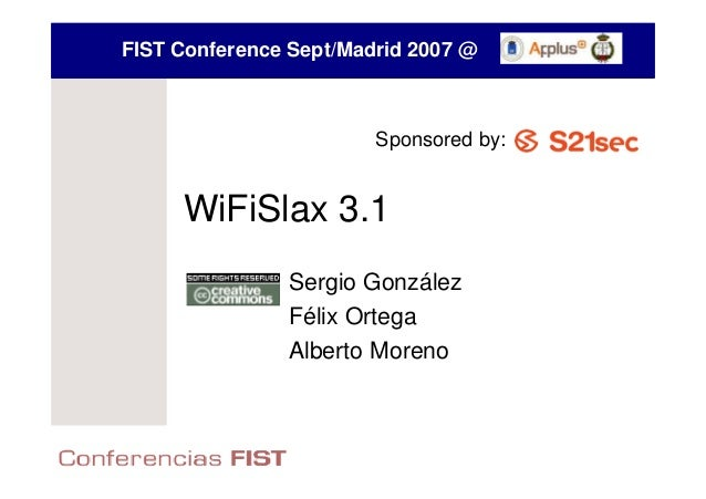 FIST Conference Sept/Madrid 2007 @                        Sponsored by:     WiFiSlax 3.1               Sergio González    ...
