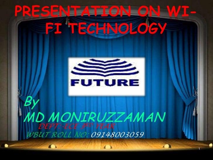 PRESENTATION ON WI-    FI TECHNOLOGYByMD MONIRUZZAMAN   DEPT:-ECE 3RD YEAR WBUT ROLL NO: 09148003059                      ...