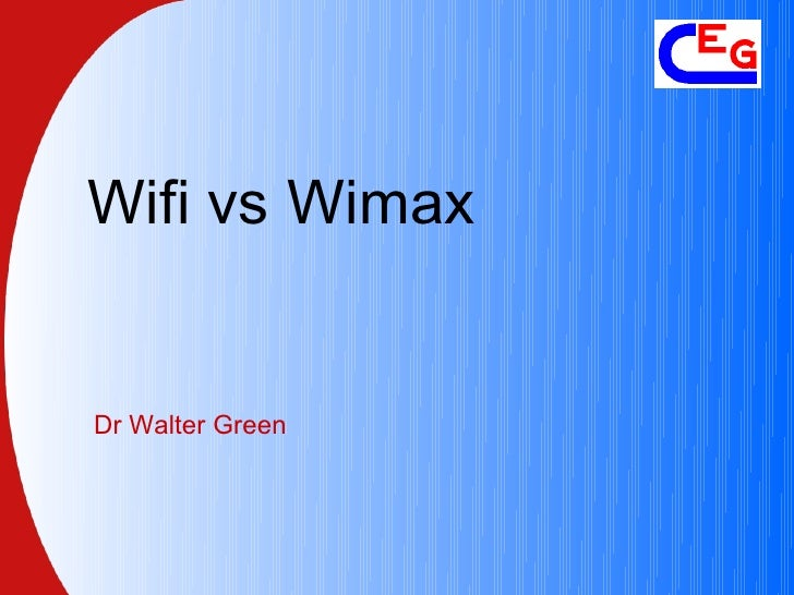 Wifi Vs Wimax By Dr Walter Green