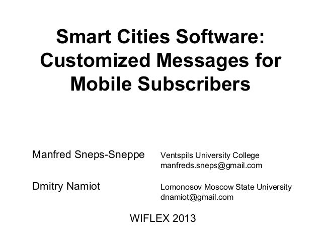 Smart Cities Software: Customized Messages for Mobile Subscribers Manfred Sneps-Sneppe Ventspils University College manfre...