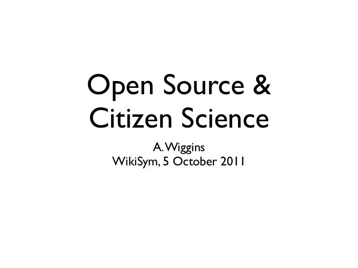 Open Source &Citizen Science        A. Wiggins  WikiSym, 5 October 2011