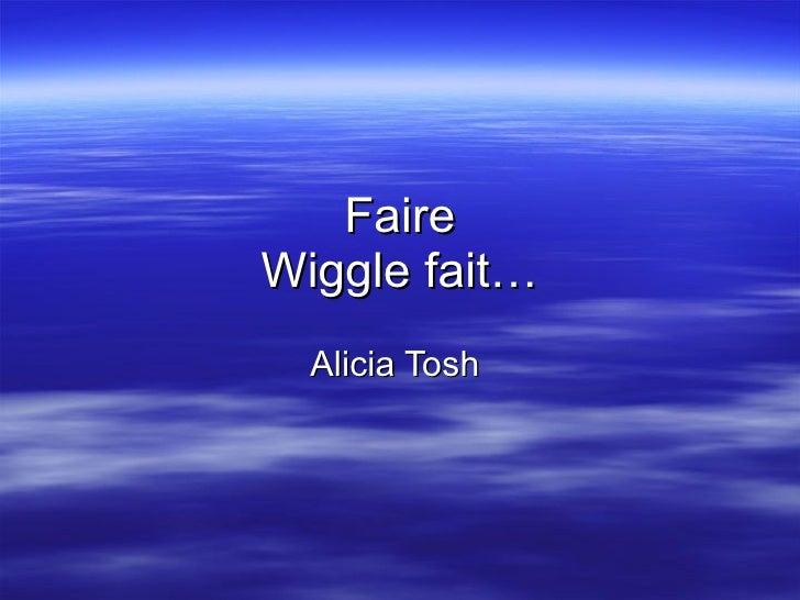Faire Wiggle fait… Alicia Tosh