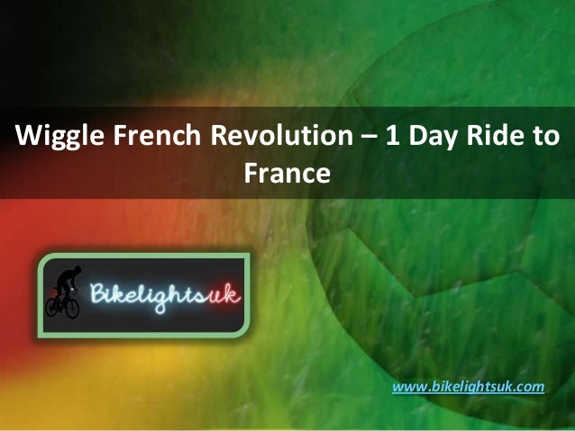 Wiggle French Revolution – 1 Day Ride toFrancewww.bikelightsuk.com