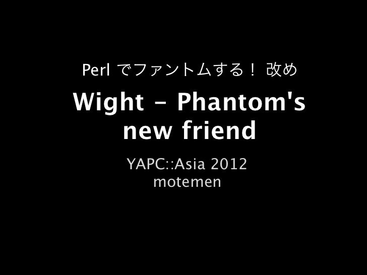 Wight: Phantom's Perl friend - YAPC::Asia 2012